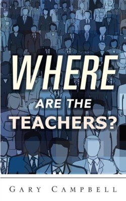 Where Are the Teachers?  -     By: Gary Campbell