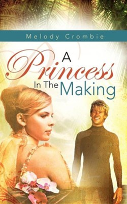 A Princess in the Making  -     By: Melody Crombie