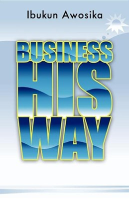 Business His Way  -     By: Ibukun Awosika
