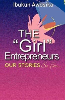 The Girl Entrepreneurs  -     By: Ibukun Awosika