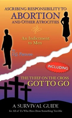 Ascribing Responsibility to Abortion and Other Atrocities/The Thief on The...  -     By: D.J. Parsons