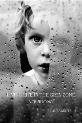 Living Life in the Grey Zone  -     By: Laura Marie