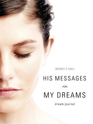 His Messages in My Dreams  -     By: Wendy C. Hall
