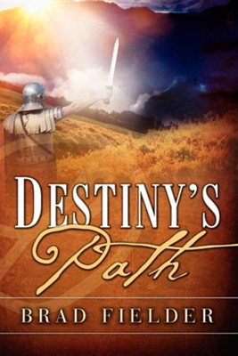 Destiny's Path  -     By: Brad Fielder