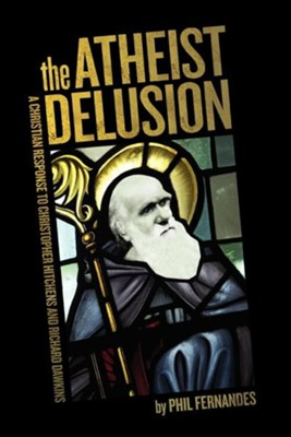 The Atheist Delusion  -     By: Phil Fernandes Ph.D.