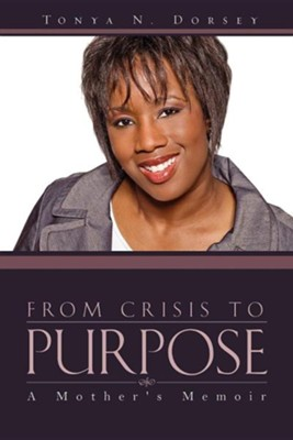 From Crisis to Purpose  -     By: Tonya N. Dorsey
