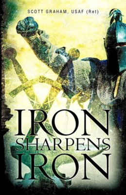 Iron Sharpens Iron  -     By: USAF (Ret) Scott Graham