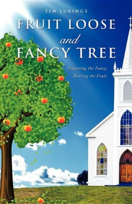 Fruit Loose and Fancy Tree  -     By: Tim Lukings