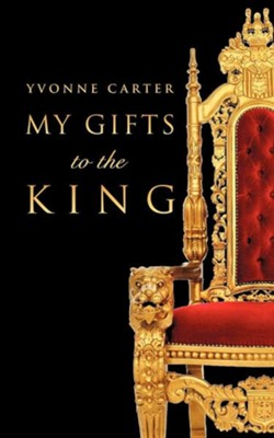 My Gifts to the King  -     By: Yvonne Carter