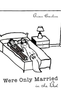Were Only Married in the Bed  -     By: Brian Carline