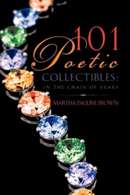 101 Poetic Collectibles  -     By: Martha Pauline Brown