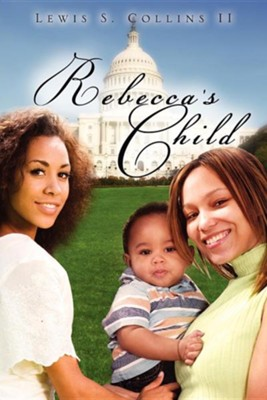 Rebecca's Child  -     By: Lewis S. Collins II