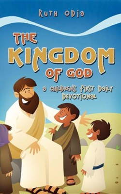 The Kingdom of God: A Children's First Daily Devotional  -     By: Ruth Odia