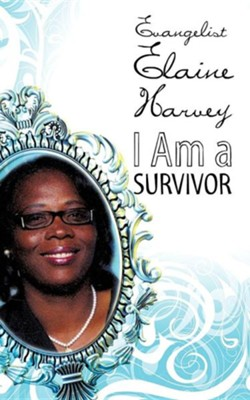 I Am a Survivor  -     By: Evangelist Elaine Harvey