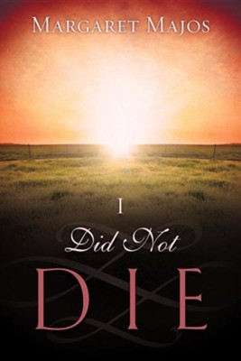 I Did Not Die  -     By: Margaret Majos
