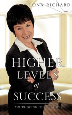 Higher Levels of Success  -     By: Lona Richard