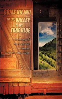 Come on In! to the Valley of the True Blue  -     By: Carolyn Long Marel