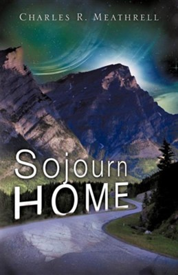 Sojourn Home  -     By: Charles R. Meathrell