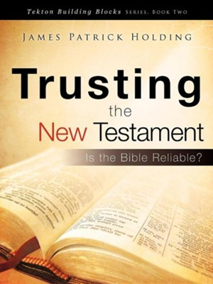 Trusting the New Testament  -     By: James Patrick Holding