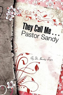 They Call Me . . . Pastor Sandy  -     By: Sandy Toyne