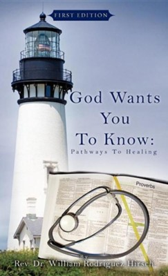 God Wants You to Know: Pathways to Healing  -     By: Rev., Dr. William Rodriguez Hirsch