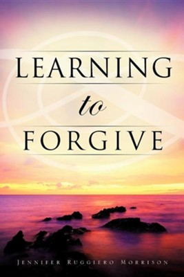 Learning to Forgive  -     By: Jennifer Ruggiero Morrison