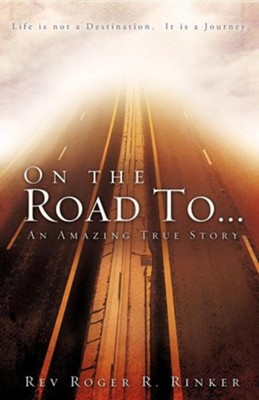 On the Road to  -     By: Rev. Roger R. Rinker