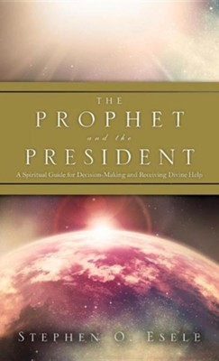 The Prophet and the President  -     By: Stephen O. Esele