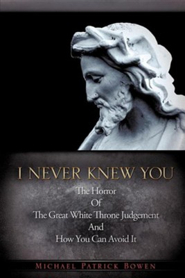 I Never Knew You  -     By: Michael Patrick Bowen