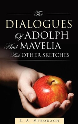 The Dialogues of Adolph and Mavelia and Other Sketches  -     By: E.A. Merodach