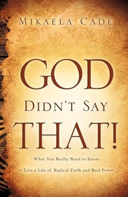 God Didn't Say That!  -     By: Mikaela Cade