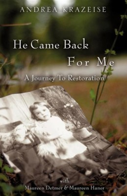 He Came Back for Me  -     By: Andrea Krazeise