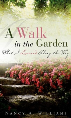 A Walk in the Garden  -     By: Nancy A. Williams