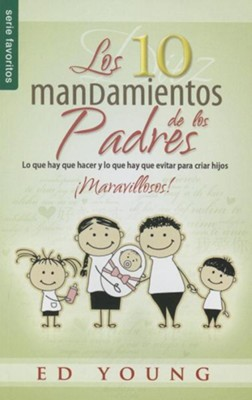 Diez Mandamientos de Los Padres, Los: 10 Commandments of Parenting, the  -