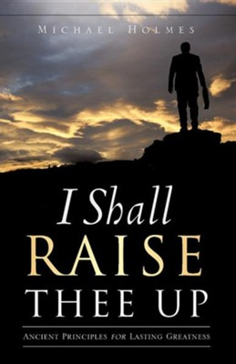 I Shall Raise Thee Up  -     By: Michael Holmes