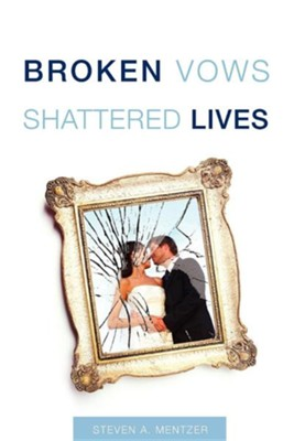 Broken Vows Shattered Lives  -     By: Dr. Steven Mentzer