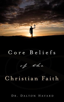 Core Beliefs of the Christian Faith  -     By: Dr. Dalton Havard