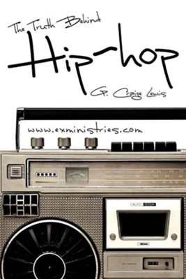 The Truth Behind Hip Hop  -     By: G. Craige Lewis