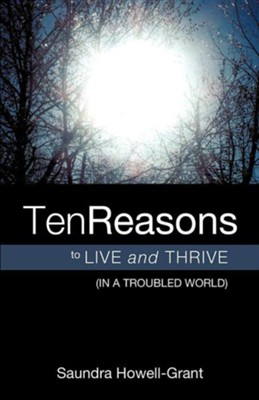 Ten Reasons to Live and Thrive (in a Troubled World), Paper  -     By: Saundra Howell-Grant