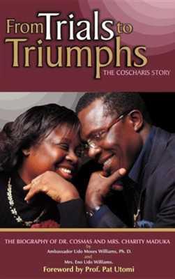 From Trials to Triumphs (the Coscharis Story)  -     By: Ambassador Udo Moses Williams Ph.D., Mrs. Eno Udo Williams
