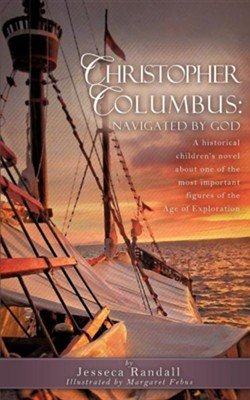 Christopher Columbus: Navigated by God  -     By: Jesseca Randall