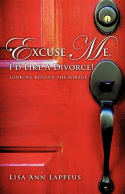 Excuse Me, I'd Like a Divorce!  -     By: Lisa Ann Lappeus