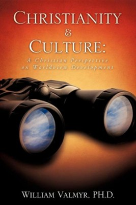 Christianity & Culture: A Christian Perspective on Worldview Development  -     By: William Valmyr Ph.D.