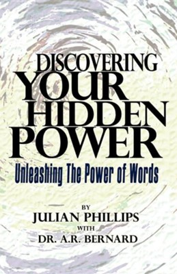 Discovering Your Hidden Power  -     By: Julian Phillips, Dr. A.R. Bernard