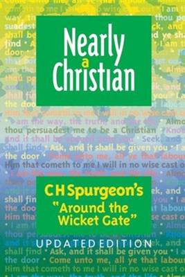 Nearly a Christian: Updated Edition of ''Around the Wicket Gate''  -     By: Charles H. Spurgeon