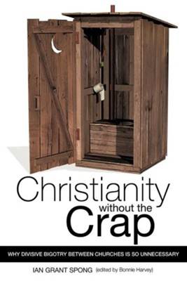 Christianity Without the Crap  -     Edited By: Bonnie Harvey     By: Ian Grant Spong