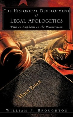 The Historical Development of Legal Apologetics with an Emphasis on the Resurrection  -     By: William P. Broughton
