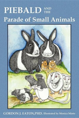 Piebald and the Parade of Small Animals  -     By: Gordon J. Eaton Ph.D.