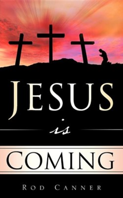 Jesus Is Coming  -     By: Rod Canner