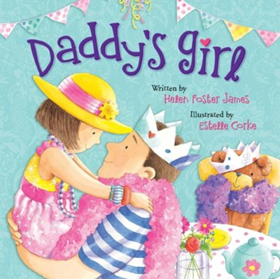 Daddy's Girl  -     By: Helen Foster James     Illustrated By: Estelle Corke